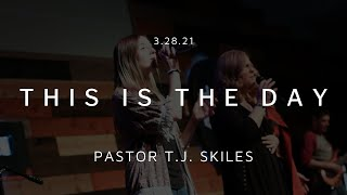 """This Is The Day"" Pastor TJ Skiles"