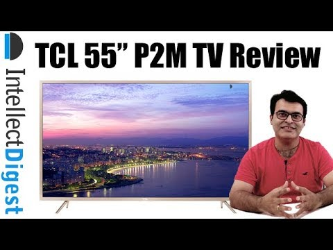 "TCL 55"" P2M TV Review- 4K UHD Android Smart TV With HDR Pro"
