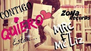 ♥ CONTIGO QUIERO ESTAR ♥ - MRC FT MCLIZ (ZRCORDS)