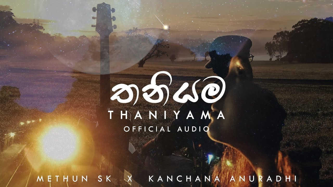 Download Thaniyama (තනියම) - Methun SK ft  Kanchana Anuradhi [official audio]