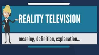 What is REALITY TELEVISION? What does REALITY TELEVISION mean? REALITY TELEVISION meaning