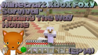 Minecraft Xbox Foxy Survival - Finding The Way Home(EP14)