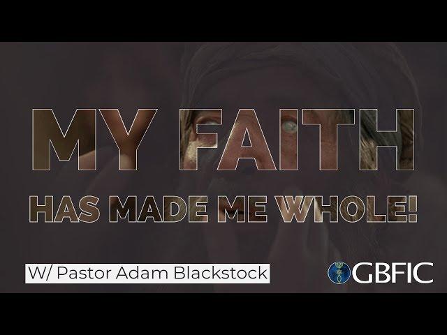 My Faith Has Made Me Whole | Pastor Adam Blackstock