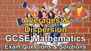 Averages & Dispersion (Spread) - GCSE Maths Exam Questions