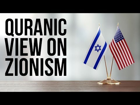 Quranic view on ZIONISM (Judeo-Christian Zionist Alliance) - Part 1 of 2