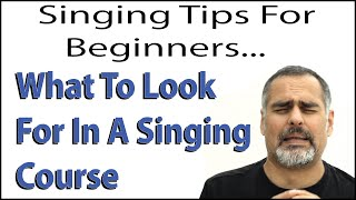 Singing Tips For Beginners - What To Look For In A Singing Course