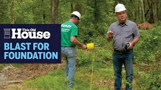 How to Blast for a Foundation | This Old House