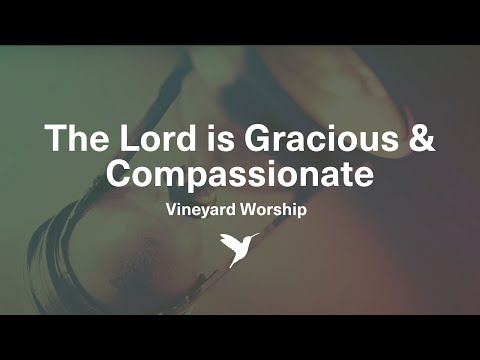 The Lords Is Gracious and Compassionate - Vineyard Worship [Official Lyric Video]