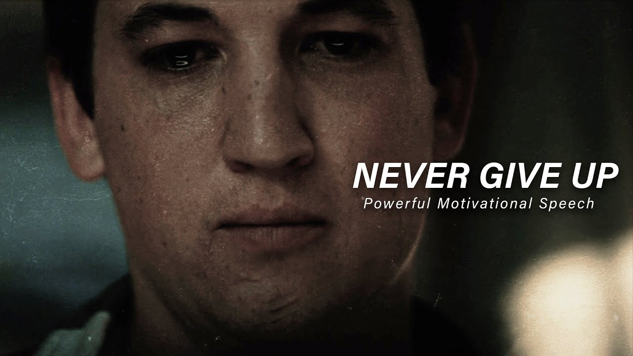 NEVER GIVE UP - Powerful Motivational Speech