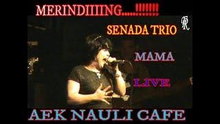 SENADA TRIO mama (cipt rinto harahap )  LIVE AEK NAULI CAFE