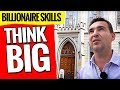 Billionaire Skills: Thinking BIG - The Billion Dollar Secret