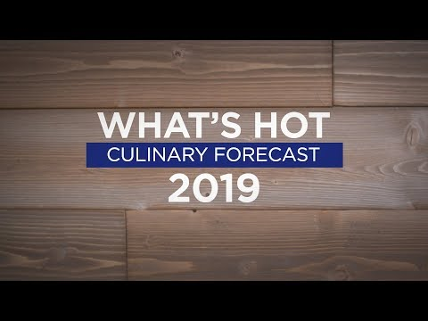 Whats Hot in 2019 Culinary Forecast