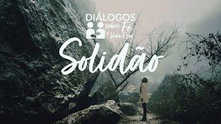 DIÁLOGOS | Solidão | 29/06, às 19h30