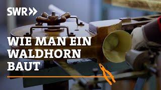 Handwerkskunst! Wie man ein Waldhorn baut | SWR Fernsehen