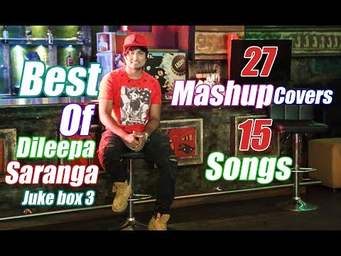 27 Mashup Covers   15 Original Songs   Dileepa Saranga  Juke Box 3