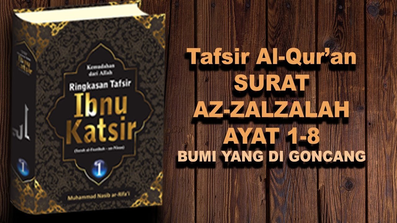 Tafsir Al Quran Ibnu Katsir Qs Az Zalzalah Ayat 1 8 Bumi Yang Diguncang
