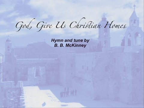 God, Give Us Christian Homes (Baptist Hymnal #504)