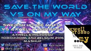 Save the world vs On my way (Axwell & Ingrosso Tomorrowland 2016 mashup)