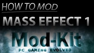MOD-KIT - MASS EFFECT 1 MODDING GUIDE