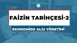 Ekonomide Algı Yönetimi  | FAİZİN TARİHÇESİ -2