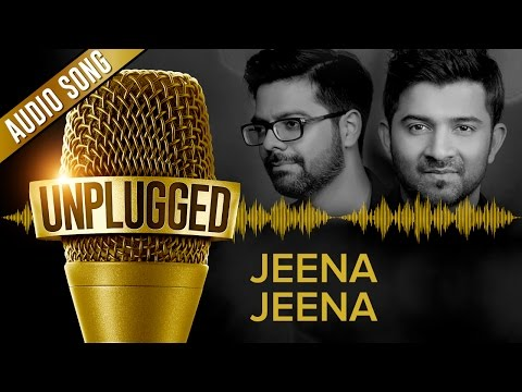 UNPLUGGED Full Audio Song – Jeena Jeena by Sachin - Jigar
