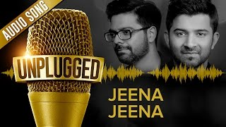 UNPLUGGED Full Audio Song – Jeena Jeena by Sachin – Jigar