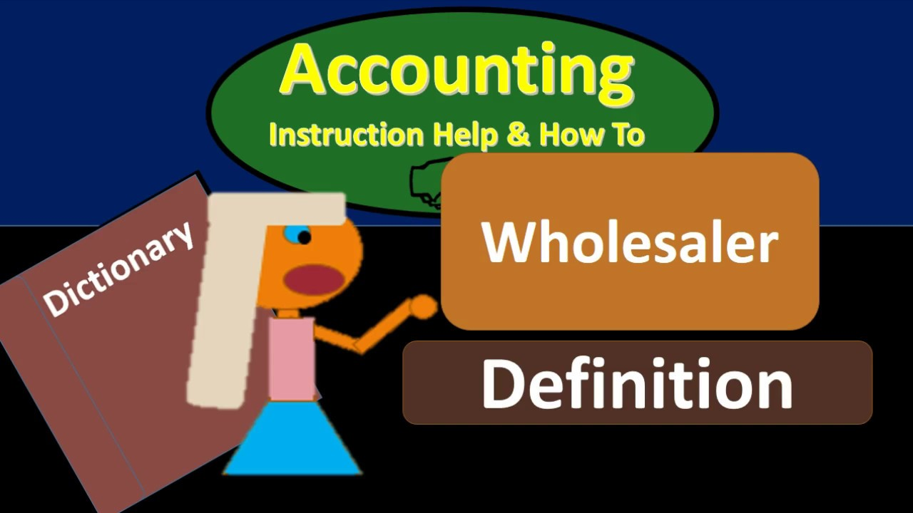 Wholesaler Definition - What is a Wholesaler?
