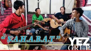 Sahabat  H Rhoma Irama Cover By Yez Grup