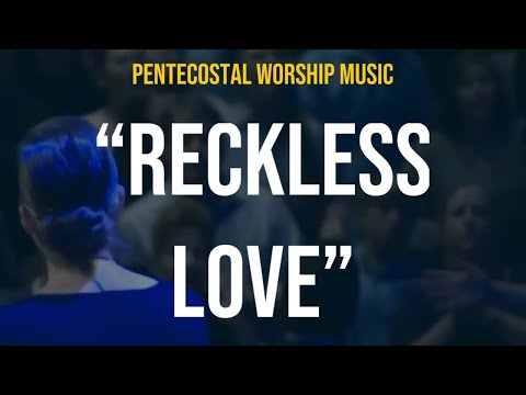 """Reckless Love"" song Apostolic/Pentecostal Worship and Praise Music"