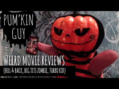 Weird Movie Reviews : Pum'Kin Guy (Hell and Back, Big T*ts Zombie, Turbo Kid)