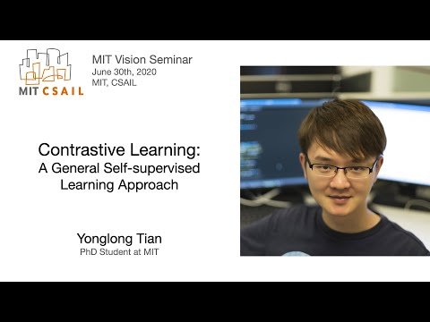 Yonglong Tian - Contrastive Learning: A General Self-supervised Learning Approach
