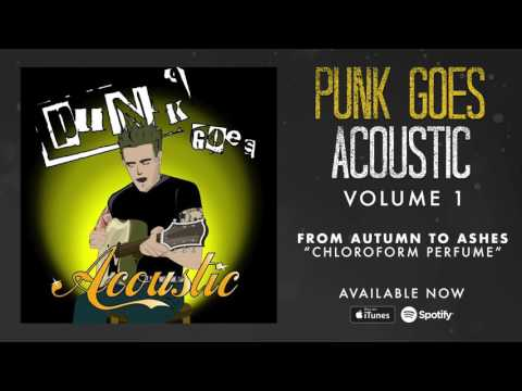 From Autumn To Ashes - Chloroform Perfume (Punk Goes Acoustic Vol. 1)
