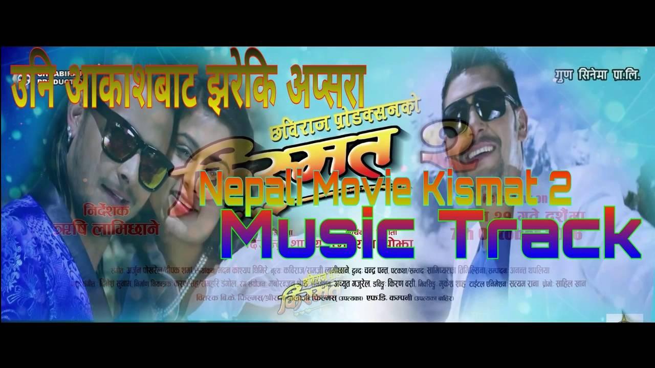 New Nepali Movie Kismat 2 Timi Aakhas Bata Jhareki Apshara