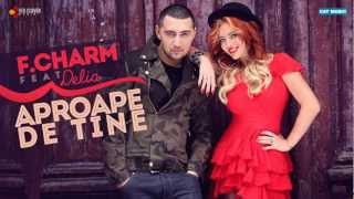 Repeat youtube video F.Charm - Aproape de tine feat. Delia (cu versuri)