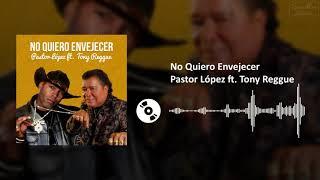 No Quiero Envejecer - Pastor López ft. Tony Reggue | SL