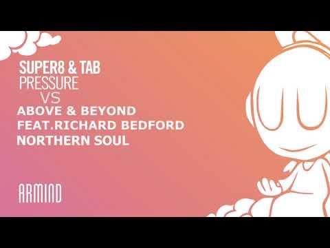 Super8 & Tab - Pressure vs. Above & Beyond feat. Richard Bedford - Northern Soul