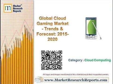 Global Cloud Gaming Market - Trends & Forecast: 2015–2020