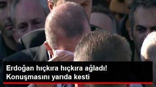 Erdoğan  Hıçkıra Hıçkıra Ağladı