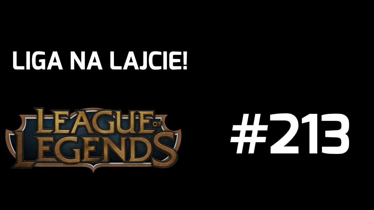 Na Lajcie! League of Legends odc. 213