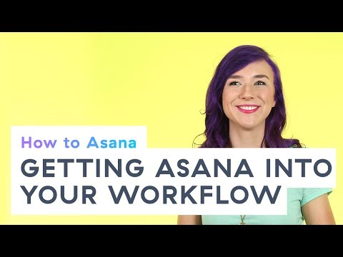 How to Asana: Getting Asana into your workflow