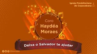 Coro Haydéa Moraes - Deixa o salvador te ajudar