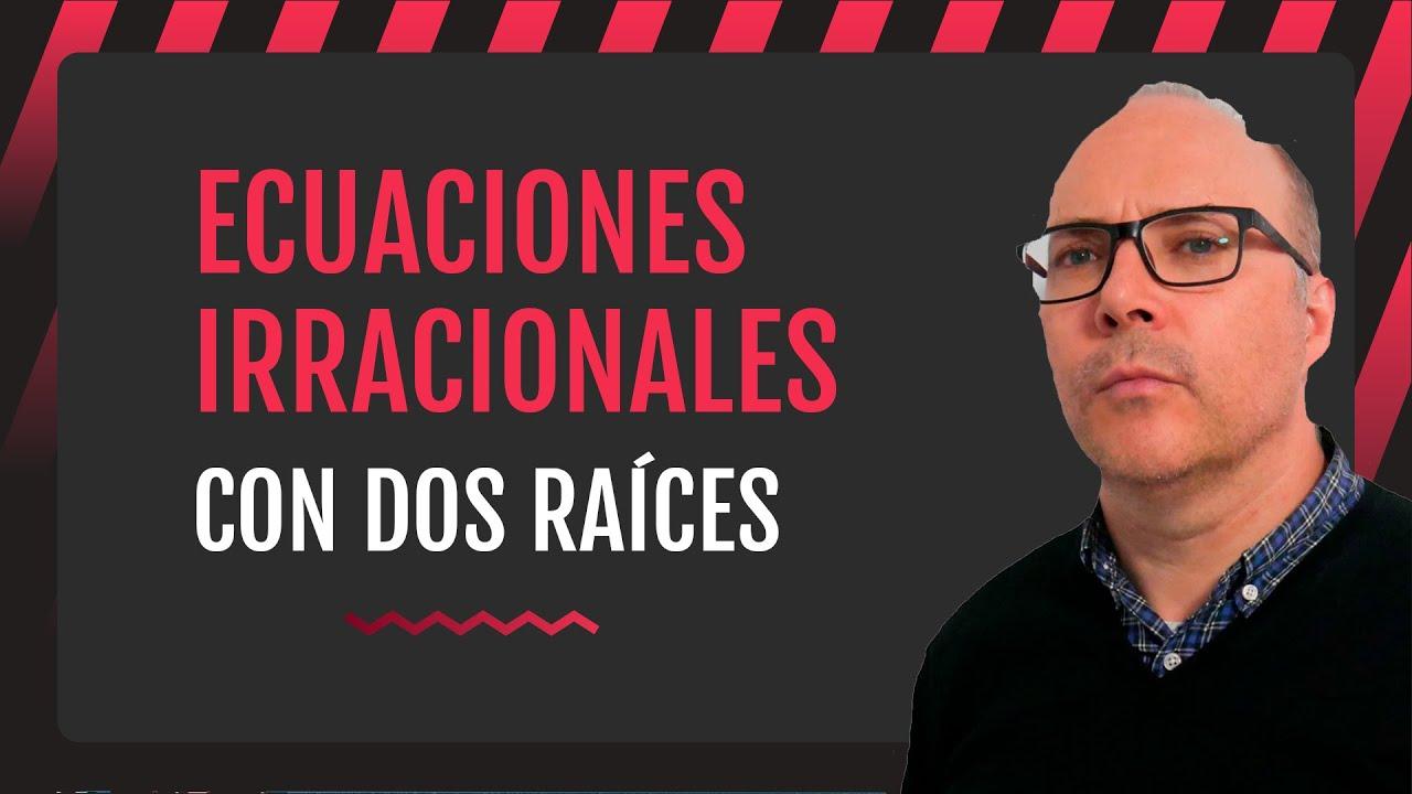 ECUACIONES IRRACIONALES, ecuacion irracional con 2 RAÍCES, ecuaciones con raíces cuadradas
