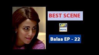 Balaa Episode 22 - | BEST HEART TOUCHING SCENE  | #UshnaShah