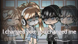 I changed you, you changed me|GLMM|Gacha life