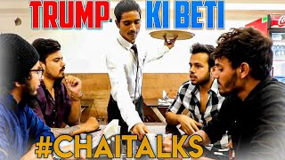 TRUMP KI BETI #CHAITALKS || Hyderabad Diaries