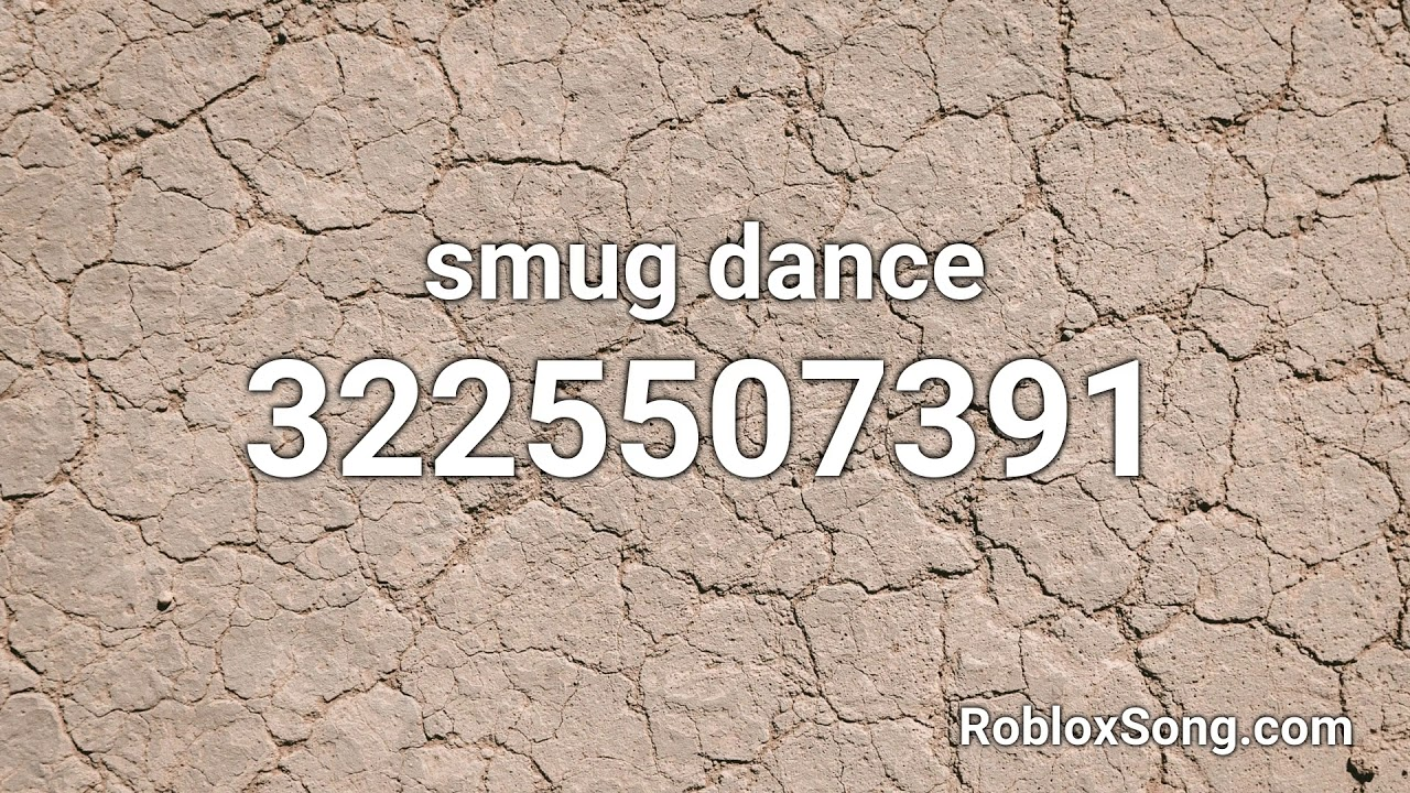 Smug Dance Roblox Id Music Code Youtube