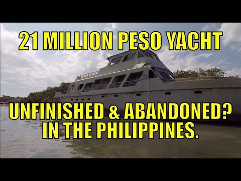 21 Million Peso Yacht, Unfinished And Abandoned? In The Philippines.