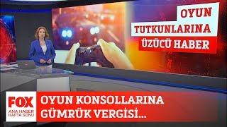 Oyun konsollarına gümrük vergisi... 19 Nisan 2020 Gülbin Tosun ile FOX Ana Haber Hafta Sonu