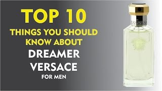Top 10 Things About: Versace Dreamer for men