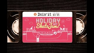 HOLIDAY SKATE JAM 2017 - DOIN' IT [VHSMAG]